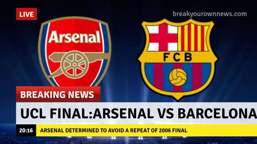UCL final: ARSENAL VS BARCELONA