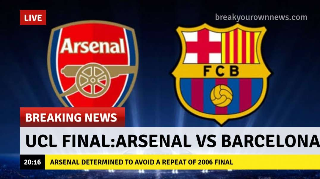 UCL final: ARSENAL VS BARCELONA